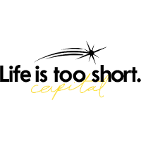 Life is too short Capital