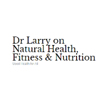 Dr Larry on Natural Health, Fitness & Nutrition
